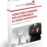 COME FARE CARRIERA NELL'ECOMMERCE E LAVORARE NEL DIGITAL:  LA GUIDA DEFINITIVA